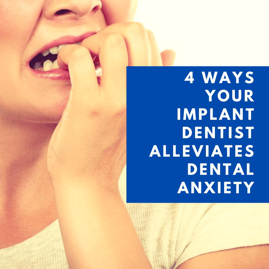 4 Ways Your Implant Dentist Alleviates Dental Anxiety