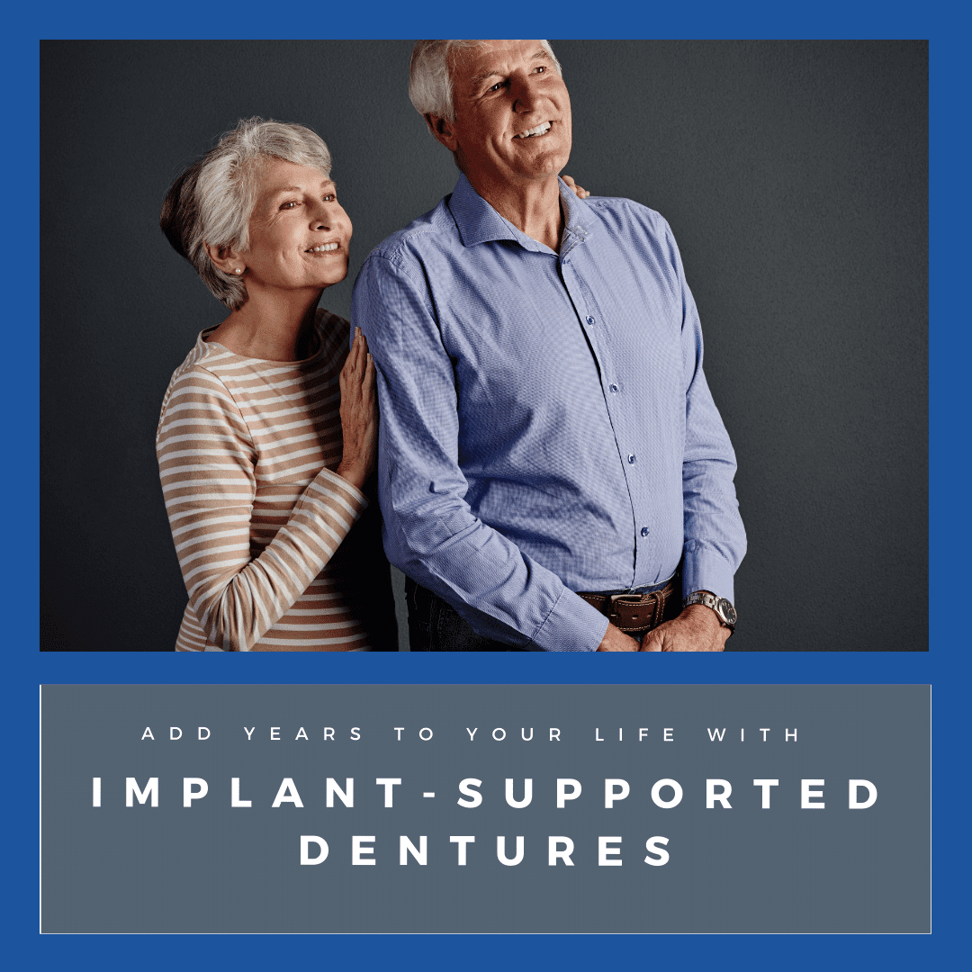 Add Years to Your Life with implant supported dentures